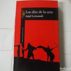 Libros de segunda mano: LOS DIAS DE LA CERA ANJEL LERTXUNDI ALFAGUARA. Lote 183936475