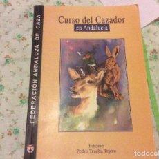 Libros de segunda mano: CURSO DEL CAZADOR EN ANDALUCIA. FEDERACION ANDALUZA DE CAZA. PEDRO TRUEBA TEJERO. Lote 183941893