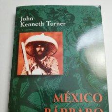 Libros de segunda mano: MÉXICO BÁRBARO. ENSAYO SOCIOPOLÍTICO (JOHN KENNETH TURNER) EDITORIAL ÉPOCA. Lote 183958418