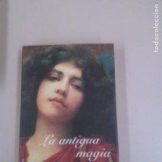 Libros de segunda mano: LA ANTIGUA MAGIA. Lote 183964333