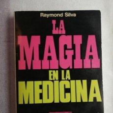 Libros de segunda mano: LA MAGIA EN LA MEDICINA - RAYMOND SILVA. Lote 183965771