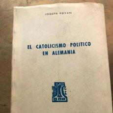 Libros de segunda mano: EL CATOLICISMO POLÍTICO EN ALEMANIA. HISTORIA DE LA DEMOCRACIA CRISTIANA. JOSEPH ROVAN. . Lote 184007542