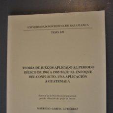Libros de segunda mano: TEORÍA DE JUEGOS APLICADO AL PERÍODO BÉLICO DE 1960 A 1985. GUATEMALA. MAURICIO GARITA GUTIÉRREZ. ED. Lote 184007863