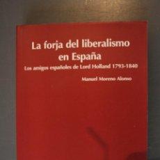 Libros de segunda mano: LA FORJA DEL LIBERALISMO EN ESPAÑA. LOS AMIGOS ESPAÑOLES DE LORD HOLLAND 1793-1840. MANUEL MORENO AL. Lote 184007871