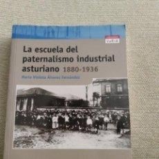 Libros de segunda mano: LA ESCUELA DEL PATERNALISMO INDUSTRIAL ASTURIANO 1880- 1936. Lote 184009258