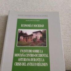 Libros de segunda mano: ECONOMIA Y SOCIEDAD UN ESTUDIO SOBRE LA MONTAÑA CENTRO OCCIDENTAL ASTURIANA EN CRISIS ANTIGUO REGIME. Lote 184009902