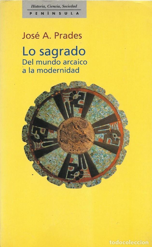 LO SAGRADO. DEL MUNDO ARCAICO A LA MODERNIDAD, JOSÉ A. PRADES (Libros de Segunda Mano - Pensamiento - Otros)