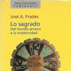Libros de segunda mano: LO SAGRADO. DEL MUNDO ARCAICO A LA MODERNIDAD, JOSÉ A. PRADES. Lote 184064057