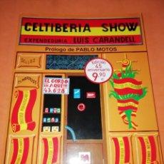 Libros de segunda mano: CELTIBERIA SHOW.EXPENDIDURIA :LUIS CARANDELL. PROLOGO DE PABLO MOTOS. MAYO 2015. EDICION ACTUALIZADA. Lote 184081195