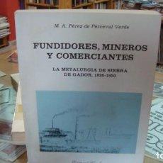 Libros de segunda mano: FUNDIDORES, MINEROS Y COMERCIANTES. PEREZ DE PERCEVAL VELARDE, MIGUEL ANGEL. ALMERÍA. Lote 184095517
