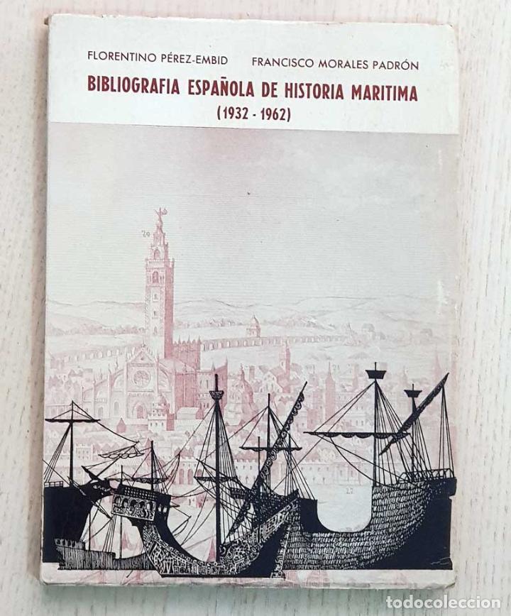 BIBLIOGRAFÍA ESPAÑOLA DE HISTORIA MARÍTIMA ( 1932 - 1962 ) - PÉREZ-EMBID, FLORENTINO - MORALES PADRÓ (Libros de Segunda Mano - Historia - Otros)