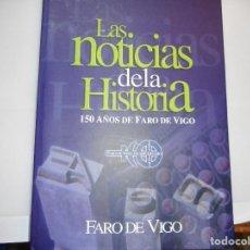 Libros de segunda mano: LAS NOTICIAS DE LA HISTORIA 150 AÑOS DE FARO DE VIGO Y97201. Lote 184169607