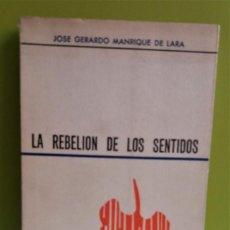 Libros de segunda mano: LA REBELIÓN DE LOS SENTIDOS // MANRIQUE DE LARA, JOSÉ GERARDO - AUTOGRAFIADO POR AUTOR. Lote 184170758
