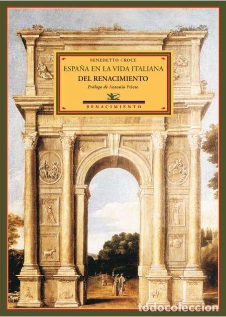 ESPAÑA EN LA VIDA ITALIANA DEL RENACIMIENTO. BENEDETTO CROCE. NUEVO (Libros de Segunda Mano - Historia - Otros)