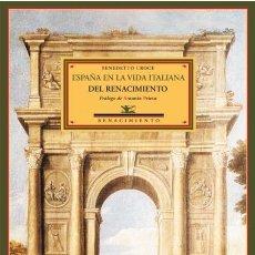 Libros de segunda mano: ESPAÑA EN LA VIDA ITALIANA DEL RENACIMIENTO. BENEDETTO CROCE. NUEVO. Lote 235183245