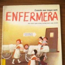 Libros de segunda mano: CUANDO SEA MAYOR SERE ENFERMERA EDICIONES ALTEA 1981. Lote 184268261