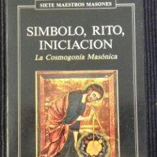 Libros de segunda mano: SIMBOL, RITO, INICIACION. LA COSMOGONIA MASONICA. OBELISCO 1992.. Lote 184389842