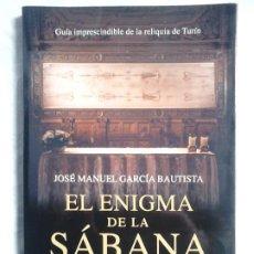 Libros de segunda mano: EL ENIGMA DE LA SÁBANA SANTA - JOSÉ MANUEL GARCÍA BAUTISTA - LUCIÉRNAGA, 2016 (1.ª ED.). Lote 184302880