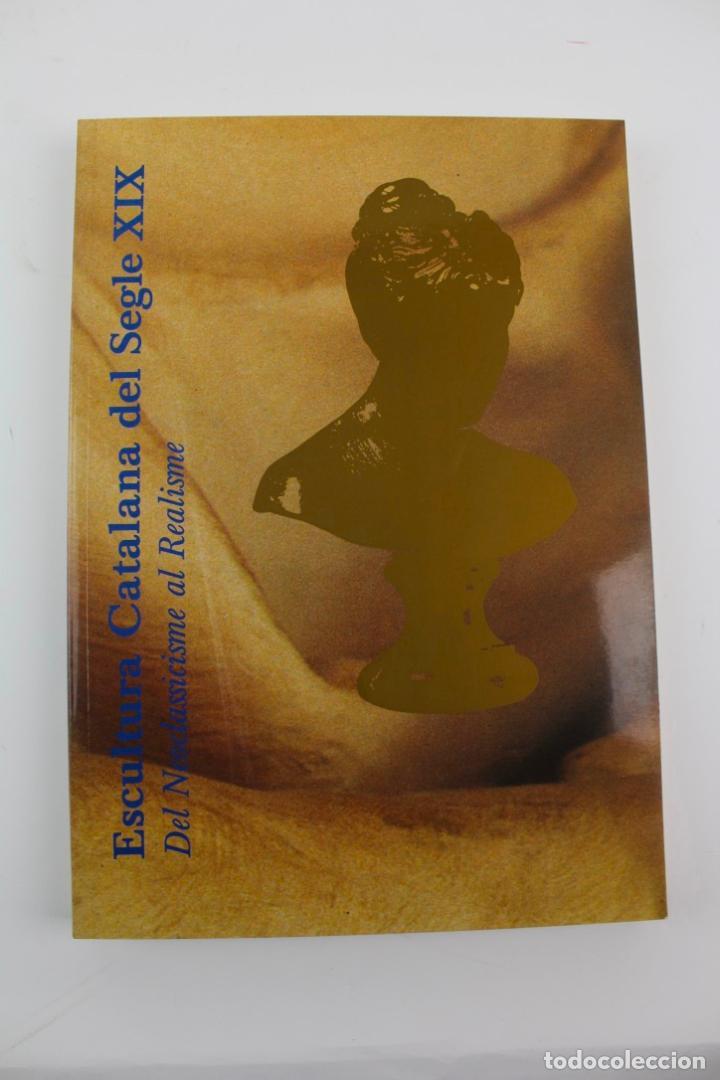 L-383. ESCULTURA CATALANA DEL S.XIX. DEL NEOCLASSICISME AL REALISME. CATALEG.1989. (Libros de Segunda Mano - Bellas artes, ocio y coleccionismo - Otros)