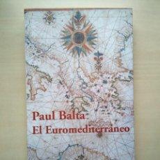 Libros de segunda mano: PAUL BALTA. EL EUROMEDITERRÁNEO: DESAFÍOS Y PROPUESTAS. Lote 184638080