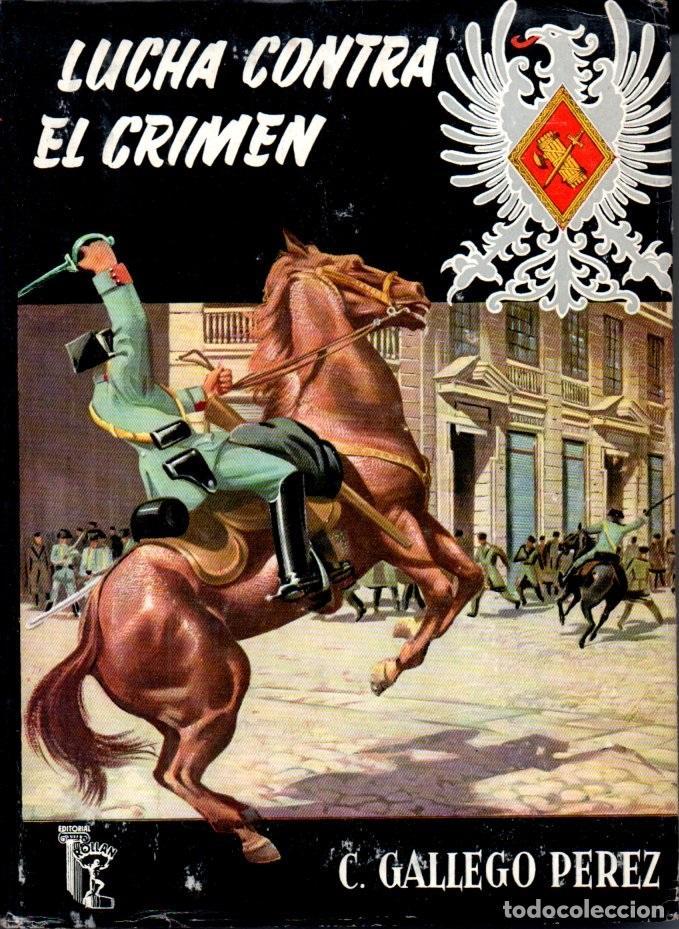 C. GALLEGO PÉREZ : LUCHA CONTRA EL CRIMEN (ROLLAN, 1957) MEMORIAS DE UN TENIENTE GUARDIA CIVIL (Libros de Segunda Mano - Historia - Otros)