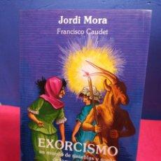 Libros de segunda mano: EXORCISMO, UN MUNDO DE TINIEBLAS Y SUEÑO DE LOCURA Y MUERTE/JORDI MORA & FCO CAUDET/ OBELISCO, 1990. Lote 184657342