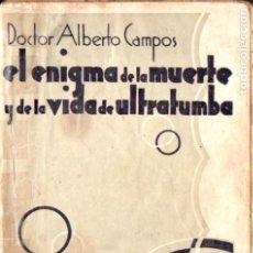 Libros de segunda mano: ALBERTO CAMPOS : EL ENIGMA DE LA MUERTE Y DE LA VIDA DE ULTRATUMBA (1931) ESPIRITISMO. Lote 184750092