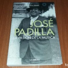 Livros em segunda mão: LIBRO JOSE PADILLA LA PASION DE LA MUSICA MUSICO. Lote 184761686