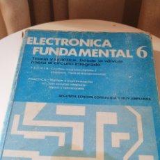 Libros de segunda mano: ELECTRONICA FUNDAMENTAL 6. DESDE LA VÁLVULA AL CIRCUITO INTEGRADO. Lote 184830991