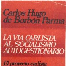 Libros de segunda mano: CARLISMO. LA VÍA CARLISTA AL SOCIALISMO AUTOGESTIONARIO. CARLOS HUGO BORBÓN PARMA. 1977. Lote 184873756