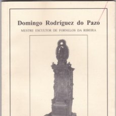 Libros de segunda mano: DOMINGO RODRIGUEZ DO PAZO. MESTRE ESCULTOR DE FORNELOS DA RIBEIRA. ERNESTO IGLESIAS ALMEIDA, 2000. Lote 184890286