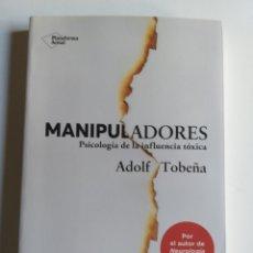 Libros de segunda mano: MANIPULADORES PSICOLOGÍA DE LA INFLUENCIA TÓXICA . ADOLF TOBEÑA . . PENSAMIENTO SIGLO XXI. Lote 184907991