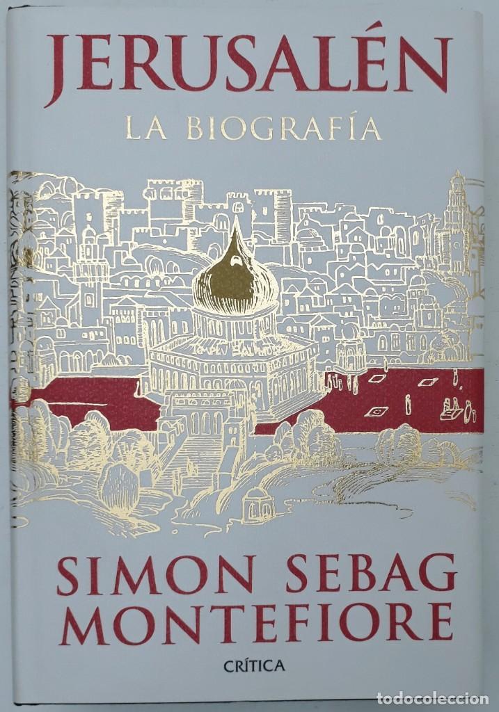 JERUSALÉN, LA BIOGRAFÍA, AUTOR: SIMÓN SEBAG MONTEFIORE (ED. CRITICA, PRIMERA EDICIÓN 2011) (Libros de Segunda Mano - Historia - Otros)