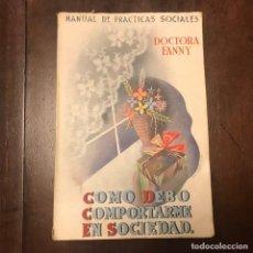 Libros de segunda mano: CÓMO DEBO COMPORTARME EN SOCIEDAD - DOCTORA FANNY. Lote 184703793