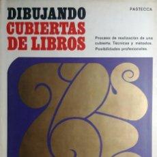 Libros de segunda mano: DIBUJANDO CUBIERTAS DE LIBROS / PASTECCA. 1ª ED. BARCELONA : EDICIONES CEAC, 1969. . Lote 185753907