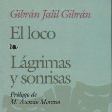 Libros de segunda mano: GIBRÁN JALIL GIBRÁN, EL LOCO. LÁGRIMAS Y SONRISAS. Lote 185948291