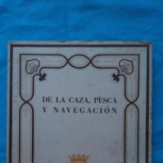 Libros de segunda mano: DE LA CAZA, PESCA Y NAVEGACIÓN. Lote 186000633