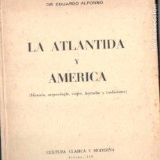 Libros de segunda mano: EDUARDO ALFONSO . LA ATLÁNTIDA Y AMÉRICA (1957) CON MÁS DE 100 LÁMINAS. Lote 186003282