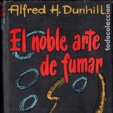 Libros de segunda mano: ALFRED DUNHILL : EL NOBLE ARTE DE FUMAR (AHR, 1955) PRIMERA EDICIÓN. Lote 186008332