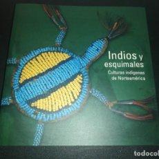 Libros de segunda mano: INDIOS Y ESQUIMALES, CULTURAS INDÍGENAS DE NORTEAMERICA. Lote 186109878