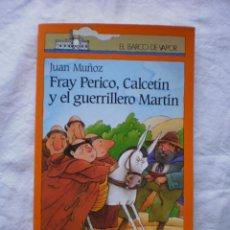 Libros de segunda mano: FRAY PERICO, CALCETÍN Y EL GUERRILLERO MARTÍN. EL BARCO DE VAPOR Nº 85. Lote 186145977