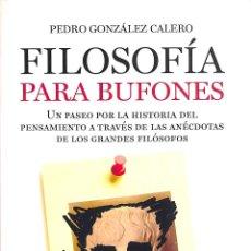 Libros de segunda mano: FILOSOFÍA PARA BUFONES - PEDRO GONZÁLEZ CALERO - EDITORIAL ARIEL. Lote 186229303