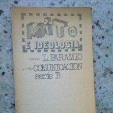 Libros de segunda mano: MITO E IDEOLOGIA. LUDOLFO PARAMIO. ALBERTO CORAZON EDITOR, 1971. Lote 186237483