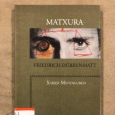 Libros de segunda mano: MATXURA. FRIEDRICH DÜRRENMATT. EUSKARAZ (XABIER MENDIGUREN). EREIN 2009.. Lote 186307191