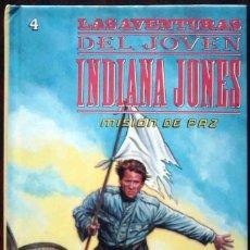 Libros de segunda mano: LAS AVENTURAS DEL JÓVEN INDIANA JONES Nº 4 - MISIÓN DE PAZ - ED. MOLINO. Lote 186345105