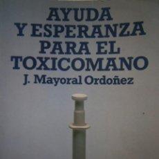 Libros de segunda mano: AYUDA Y ESPERANZA PARA EL TOXICOMANO JORGE MAYORAL ORDOÑEZ CLIE 1988 . Lote 186352418