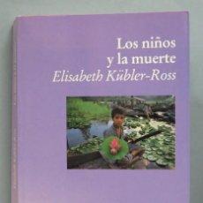 Libros de segunda mano: LOS NIÑOS Y LA MUERTE. ELISABETH KUBLER-ROSS. Lote 186356421