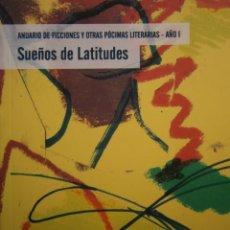 Libros de segunda mano: SUEÑOS DE LATITUDES ANUARIO DE FICCIONES Y OTRAS POCIMAS LITERARIAS 2007 . Lote 186362687