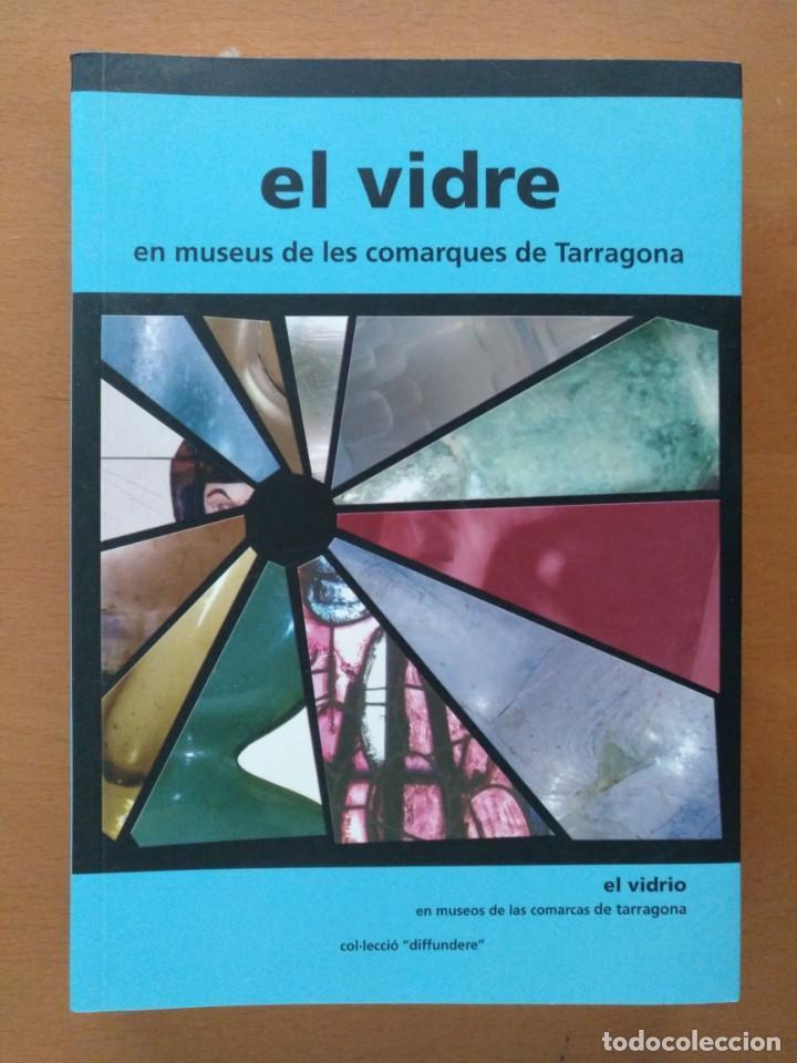 EL VIDRE EN MUSEUS DE LES COMARQUES DE TARRAGONA 2004 TEXTO EN CATALAN Y CASTELLANO (Libros de Segunda Mano - Bellas artes, ocio y coleccionismo - Otros)