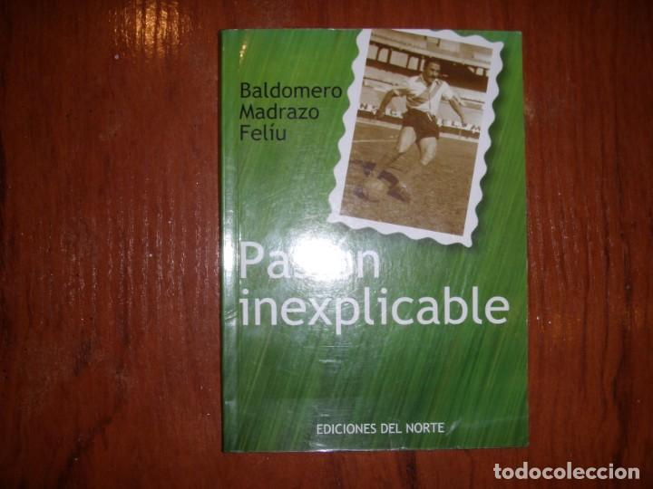 LIBRO PASIÓN INEXPLICABLE BALDOMERO MADRAZO FELÍU SANTANDER (Libros de Segunda Mano - Bellas artes, ocio y coleccionismo - Otros)